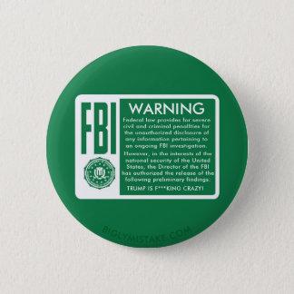 FBI WARNING! TRUMP IS F***KING CRAZY! PINBACK BUTTON