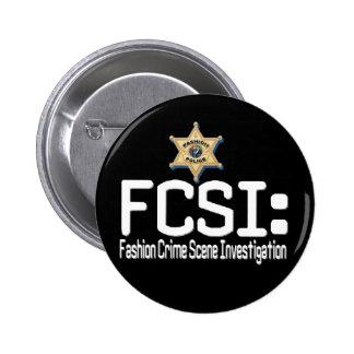 FCSI:  Fashion Crime Scene Investigation Pinback Button