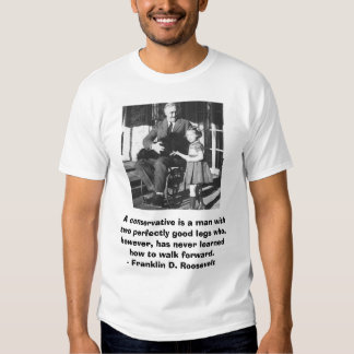 FDR, A conservative is a man with two perfectly... T-shirts