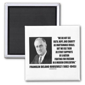 FDR Do Not See Faith Hope Charity As Unattainable 2 Inch Square Magnet