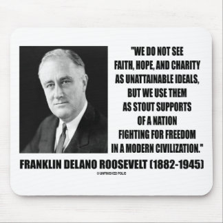 FDR Do Not See Faith Hope Charity As Unattainable Mouse Pad