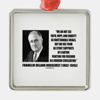 FDR Do Not See Faith Hope Charity As Unattainable Square Metal Christmas Ornament