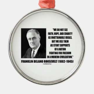 FDR Do Not See Faith Hope Charity As Unattainable Round Metal Christmas Ornament