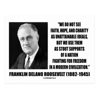 FDR Do Not See Faith Hope Charity As Unattainable Postcard