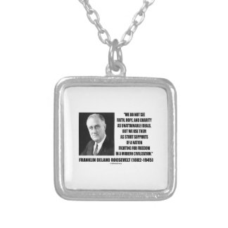 FDR Do Not See Faith Hope Charity As Unattainable Silver Plated Necklace