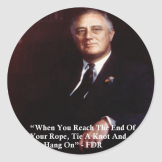 FDR & Hang On To Rope Quote Classic Round Sticker