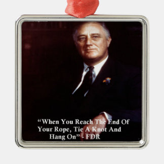 FDR & Hang On To Rope Quote Square Metal Christmas Ornament