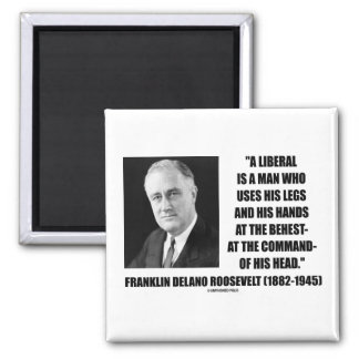FDR Liberal Uses Legs Hands At The Behest Of Head Refrigerator Magnet