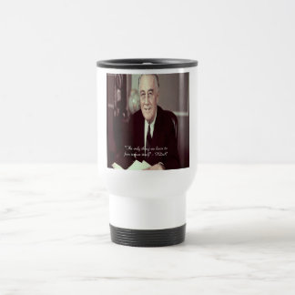 FDR & Nothing To Fear Quote Travel Mug