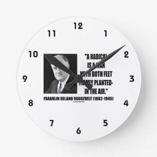 FDR Radical Is Man Both Feet Firmly Planted Air Round Wallclock