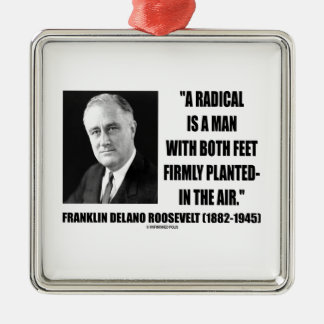 FDR Radical Is Man Both Feet Firmly Planted Air Square Metal Christmas Ornament