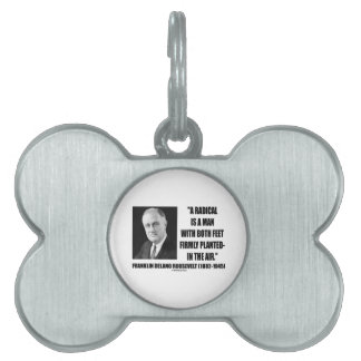 FDR Radical Is Man Both Feet Firmly Planted Air Pet Name Tag