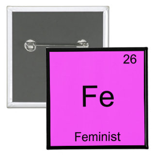 Fe - Feminist Funny Chemistry Element Symbol Tee Button