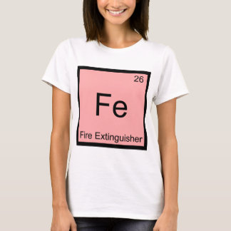 Fe - Fire Extinguisher Funny Chemistry Symbol Tee