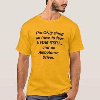 fear ambulance driver T-Shirt