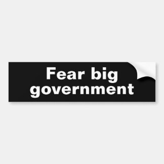 Fear big government bumper sticker