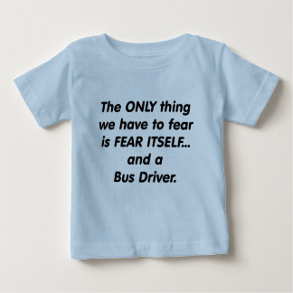 Fear Bus Driver Baby T-Shirt