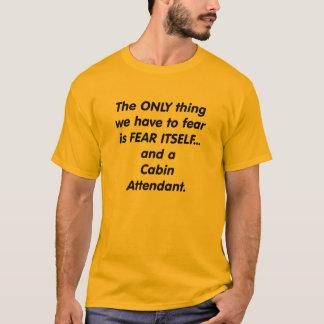 fear cabin attendant T-Shirt