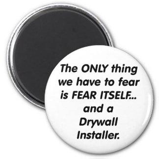 Fear Drywall Installer Refrigerator Magnets