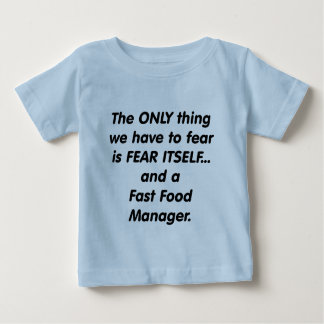 Fear Fast Food Manager Baby T-Shirt