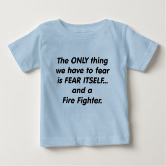 Fear Fire Fighter Baby T-Shirt