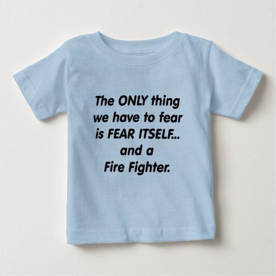 Fear Fire Fighter Baby T-Shirt