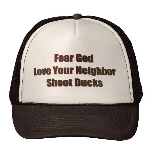 Fear God, Love Your Neighbor, Shoot Ducks Trucker Hat