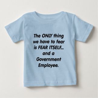 Fear Government Employee Baby T-Shirt