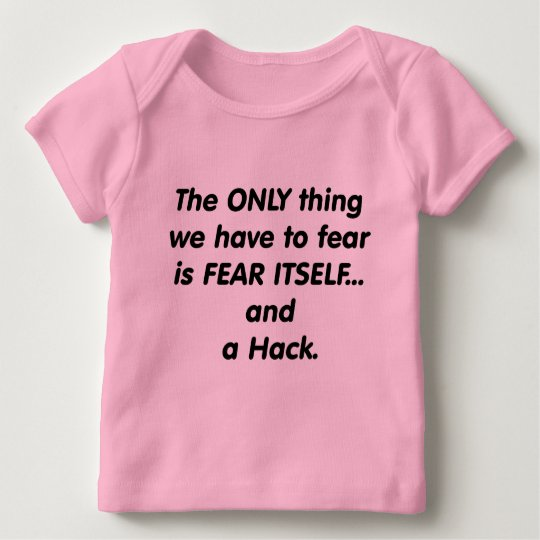 fear hack baby T-Shirt
