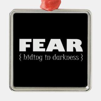 Fear - hiding in darkness metal ornament