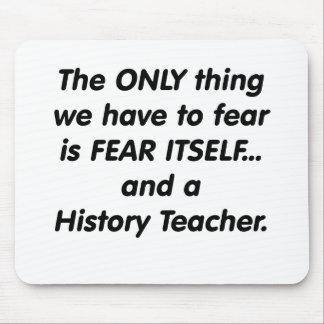 Fear History Teacher Mousepads
