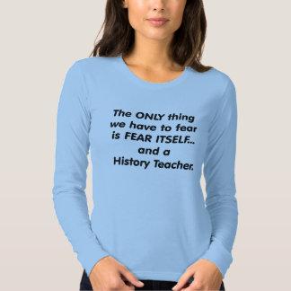 Fear History Teacher Tee Shirt