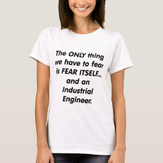 fear industrial engineer T-Shirt