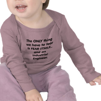 fear industrial engineer tshirt