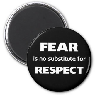 Fear is no substitute for respect 2 inch round magnet