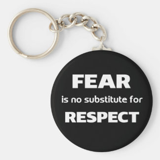 Fear is no substitute for respect basic round button keychain