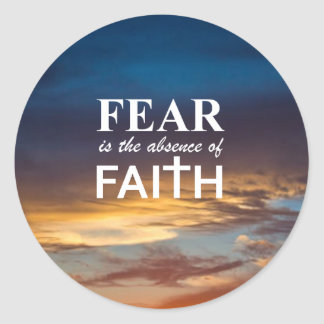 Fear is the Absence of Faith Classic Round Sticker