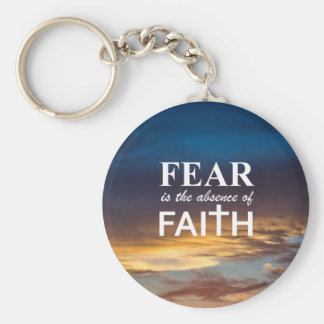 Fear is the Absence of Faith Keychain