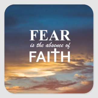 Fear is the Absence of Faith Square Sticker