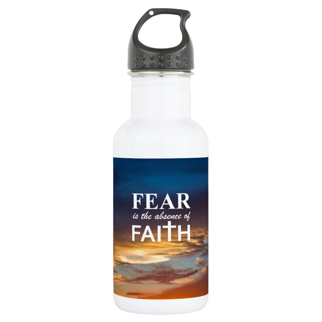 Fear is the Absence of Faith Stainless Steel Water Bottle