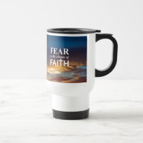 Fear is the Absence of Faith Travel Mug