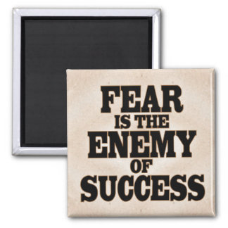 Fear is the Enemy of Success 2 Inch Square Magnet