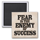 Fear is the Enemy of Success Magnet