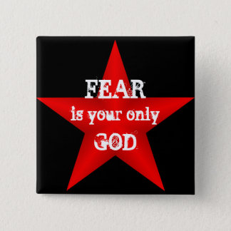 Fear is Your Only God Button