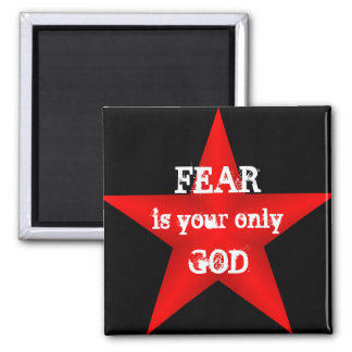 Fear is Your Only God Magnet