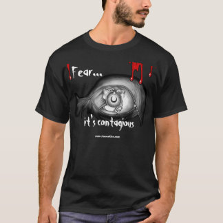 Fear: It's Contagious T-Shirt