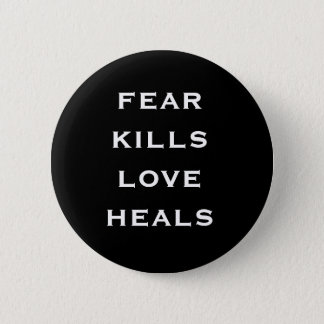fear kills love heals button