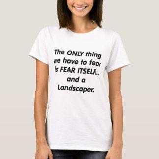 fear landscaper T-Shirt