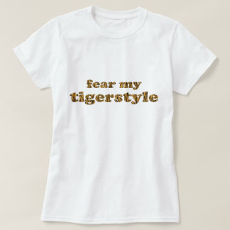 Fear my tigerstyle - Tigerprint T-Shirt