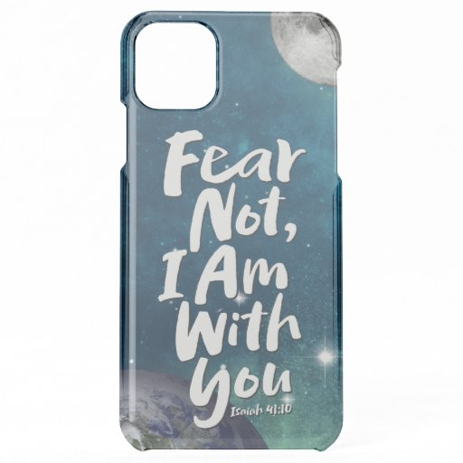 FEAR NOT,  faith God space religion Isaiah 41:10 iPhone 11 Pro Max Case